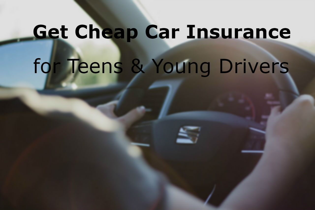 Get Cheap Car Insurance for Teens & Young Drivers